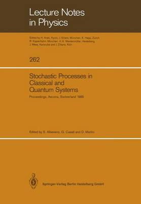 Stochastic Processes in Classical and Quantum Systems: Proceedings of the 1st Ascona-Como International Conference Held in Ascona, Ticino (Switzerland), June 24-29, 1985 - Lecture Notes in Physics 262 (Paperback)