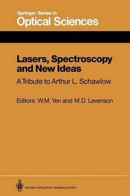 Lasers, Spectroscopy and New Ideas: A Tribute to Arthur L. Schawlow - Springer Series in Optical Sciences 54 (Paperback)