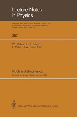 Nuclear Astrophysics: Proceedings of a Workshop, Held at the Ringberg Castle, Tegernsee, FRG, April 21-24, 1987 - Lecture Notes in Physics 287 (Paperback)