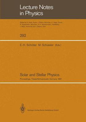 Solar and Stellar Physics: Proceedings of the 5th European Solar Meeting Held in Titisee/Schwarzwald, Germany, April 27-30, 1987 - Lecture Notes in Physics 292 (Paperback)