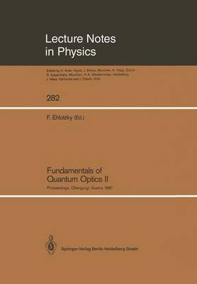 Fundamentals of Quantum Optics II: Proceedings of the Third Meeting on Laser Phenomena Held at the Bundessportheim in Obergurgl, Austria, February 22-28, 1987 - Lecture Notes in Physics 282 (Paperback)