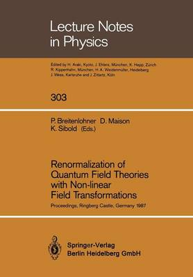 Renormalization of Quantum Field Theories with Non-linear Field Transformations: Proceedings of a Workshop, Held at Ringberg Castle Tegernsee, FRG, February 16-20, 1987 - Lecture Notes in Physics 303 (Paperback)