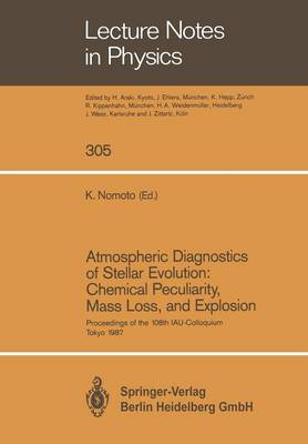 Atmospheric Diagnostics of Stellar Evolution: Chemical Peculiarity, Mass Loss, and Explosion: Proceedings of the 108th Colloquium of the International Astronomical Union, Held at the University of Tokyo, Japan, 1-4 September 1987 - Lecture Notes in Physics 305 (Paperback)