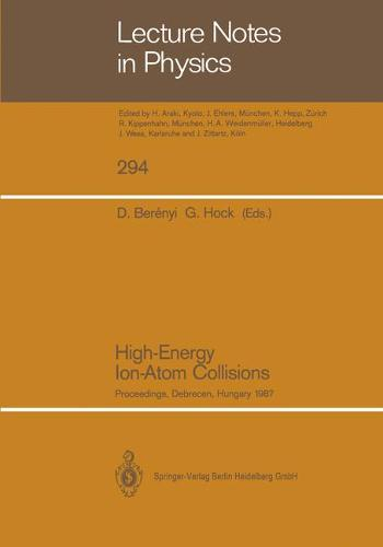 High-Energy Ion-Atom Collisions: Proceedings of the 3rd Workshop on High-Energy Ion-Atom Collisions, Held in Debrecen, Hungary, August 3-5, 1987 - Lecture Notes in Physics 294 (Paperback)