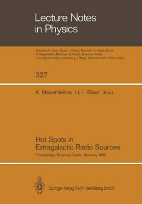 Hot Spots in Extragalactic Radio Sources: Proceedings of a Workshop, Held at Ringberg Castle, Tegernsee, FRG, February 8-12, 1988 - Lecture Notes in Physics 327 (Paperback)