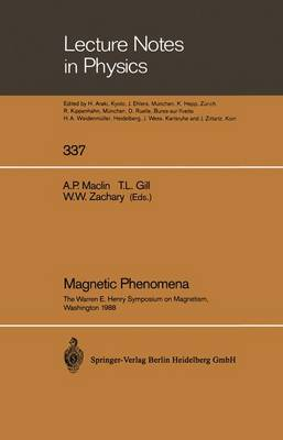 Magnetic Phenomena: The Warren E. Henry Symposium on Magnetism, in Commemoration of His 80th Birthday and His Work in Magnetism, Washington, DC, August 15-16, 1988 - Lecture Notes in Physics 337 (Paperback)