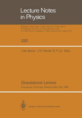Gravitational Lenses: Proceedings of a Conference Held at the Massachusetts Institute of Technology, Cambridge, Massachusetts, in Honour of Bernard F. Burke's 60th Birthday, June 20, 1988 - Lecture Notes in Physics 330 (Paperback)