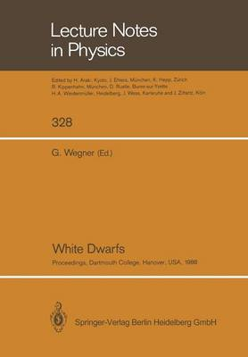 White Dwarfs: Proceedings of IAU Colloquium No. 114, Held at Dartmouth College, Hanover, New Hampshire, USA, August 15-19, 1988 - Lecture Notes in Physics 328 (Paperback)