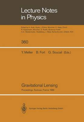 Gravitational Lensing: Proceedings of a Workshop Held in Toulouse, France September 13-15, 1989 - Lecture Notes in Physics 360 (Paperback)
