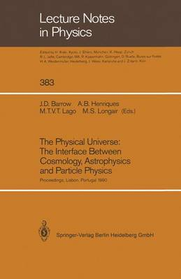 The Physical Universe: The Interface Between Cosmology, Astrophysics and Particle Physics: Proceedings of the XII Autumn School of Physics Held at Lisbon, Portugal, 1-5 October 1990 - Lecture Notes in Physics 383 (Paperback)