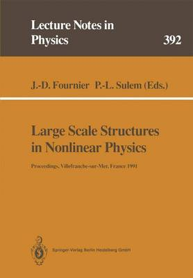 Large Scale Structures in Nonlinear Physics: Proceedings of a Workshop Held in Villefranche-sur-Mer, France, 13-18 January 1991 - Lecture Notes in Physics 392 (Paperback)