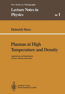 Plasmas at High Temperature and Density: Applications and Implications of Laser-Plasma Interaction - Lecture Notes in Physics Monographs 1 (Paperback)