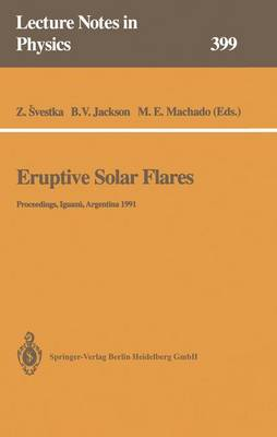 Eruptive Solar Flares: Proceedings of Colloquium No. 133 of the International Astronomical Union Held at Iguazu, Argentina, 2-6 August 1991 - Lecture Notes in Physics 399 (Paperback)