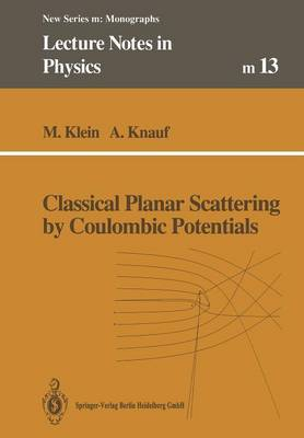 Classical Planar Scattering by Coulombic Potentials - Lecture Notes in Physics Monographs 13 (Paperback)