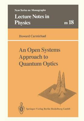 An Open Systems Approach to Quantum Optics: Lectures Presented at the Universite Libre de Bruxelles, October 28 to November 4, 1991 - Lecture Notes in Physics Monographs 18 (Paperback)