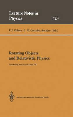 Rotating Objects and Relativistic Physics: Proceedings of the El Escorial Summer School on Gravitation and General Relativity 1992: Rotating Objects and Other Topics Held at El Escorial, Spain, 24-28 August 1992 - Lecture Notes in Physics 423 (Paperback)