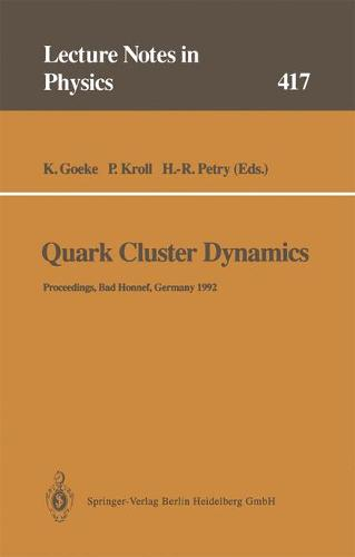 Quark Cluster Dynamics: Proceedings of the 99th WE-Heraeus Seminar Held at the Physikzentrum Bad Honnef, Germany 29 June - 1 July 1992 - Lecture Notes in Physics 417 (Paperback)