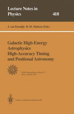 Galactic High-Energy Astrophysics High-Accuracy Timing and Positional Astronomy: Lectures Held at the Astrophysics School IV Organized by the European Astrophysics Doctoral Network (EADN) in Graz, Austria, 19-31 August 1991 - Lecture Notes in Physics 418 (Paperback)