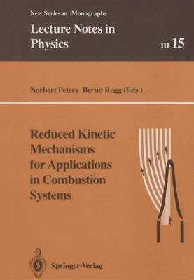 Reduced Kinetic Mechanisms for Applications in Combustion Systems - Lecture Notes in Physics Monographs 15 (Paperback)
