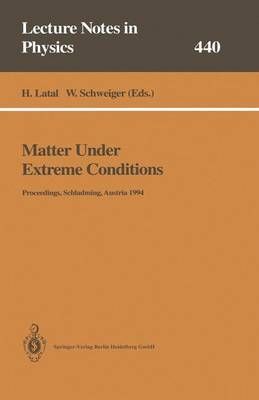 Matter Under Extreme Conditions: Proceedings of the 33. Internationale Universitatswochen fur Kern- und Teilchenphysik Schladming, Austria, 27 February - 5 March 1994 - Lecture Notes in Physics 440 (Paperback)