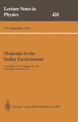 Molecules in the Stellar Environment: Proceedings of IAU Colloquium No. 146 Held at Copenhagen, Denmark, May 24-29, 1993 - Lecture Notes in Physics 428 (Paperback)