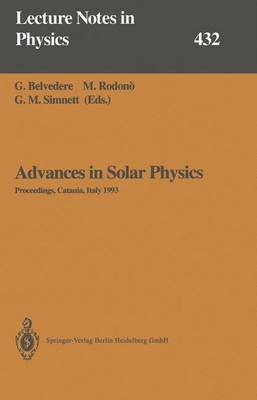 Advances in Solar Physics: Proceedings of the Seventh European Meeting on Solar Physics Held in Catania, Italy, 11-15 May 1993 - Lecture Notes in Physics 432 (Paperback)