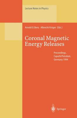 Coronal Magnetic Energy Releases: Proceedings of the CESRA Workshop Held in Caputh/Potsdam, Germany 16-20 May 1994 - Lecture Notes in Physics 444 (Paperback)