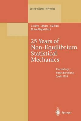 25 Years of Non-Equilibrium Statistical Mechanics: Proceedings of the XIII Sitges Conference, Held in Sitges, Barcelona, Spain, 13-17 June 1994 - Lecture Notes in Physics 445 (Paperback)