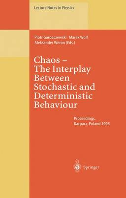 Chaos - The Interplay Between Stochastic and Deterministic Behaviour: Proceedings of the XXXIst Winter School of Theoretical Physics Held in Karpacz, Poland 13-24 February 1995 - Lecture Notes in Physics 457 (Paperback)