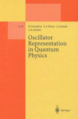 Oscillator Representation in Quantum Physics - Lecture Notes in Physics Monographs 26 (Paperback)