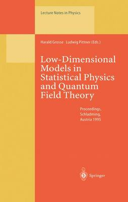 Low-Dimensional Models in Statistical Physics and Quantum Field Theory: Proceedings of the 34. Internationale Universitatswochen fur Kern- und Teilchenphysik Schladming, Austria, March 4-11, 1995 - Lecture Notes in Physics 469 (Paperback)