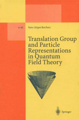 Translation Group and Particle Representations in Quantum Field Theory - Lecture Notes in Physics Monographs 40 (Paperback)