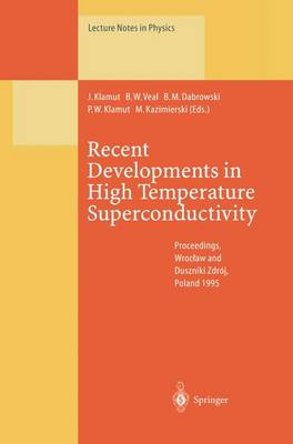 Recent Developments in High Temperature Superconductivity: Proceedings of the 1st Polish-US Conference Held at Wroclaw and Duszniki Zdroj, Poland, 11-15 September 1995 - Lecture Notes in Physics 475 (Paperback)