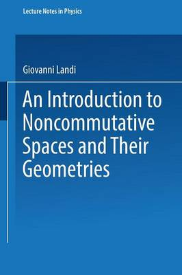 An Introduction to Noncommutative Spaces and Their Geometries - Lecture Notes in Physics Monographs 51 (Paperback)
