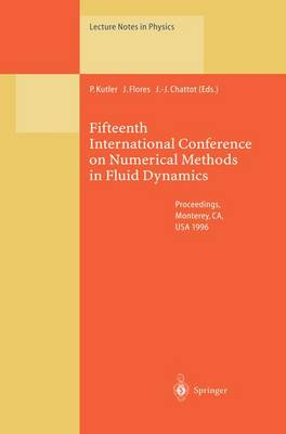 Fifteenth International Conference on Numerical Methods in Fluid Dynamics: Proceedings of the Conference Held in Monterey, CA, USA, 24-28 June 1996 - Lecture Notes in Physics 490 (Paperback)