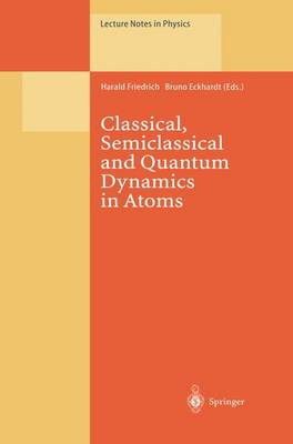 Classical, Semiclassical and Quantum Dynamics in Atoms - Lecture Notes in Physics 485 (Paperback)