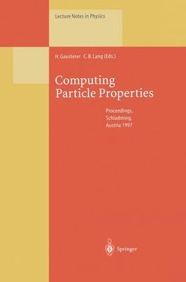 Computing Particle Properties: Proceedings of the 36. Internationale Universitatswochen fur Kern- und Teilchenphysik, Schladming, Austria, March 1-8, 1997 - Lecture Notes in Physics 512 (Paperback)