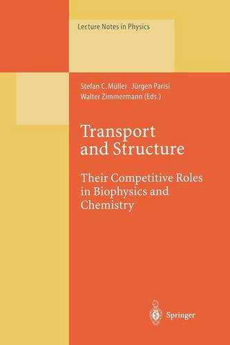 Transport and Structure: Their Competitive Roles in Biophysics and Chemistry - Lecture Notes in Physics 532 (Paperback)