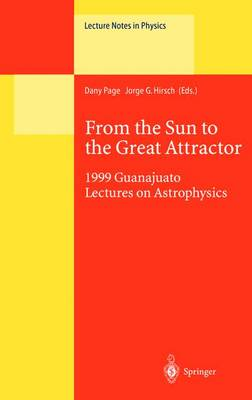 From the Sun to the Great Attractor: 1999 Guanajuato Lectures on Astrophysics - Lecture Notes in Physics 556 (Paperback)
