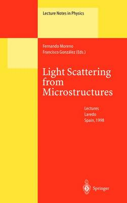 Light Scattering from Microstructures: Lectures of the Summer School of Laredo, University of Cantabria, Held at Laredo, Spain, Sept.11-13, 1998 - Lecture Notes in Physics 534 (Paperback)