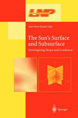 The Sun's Surface and Subsurface: Investigating Shape and Irradiance - Lecture Notes in Physics 599 (Paperback)