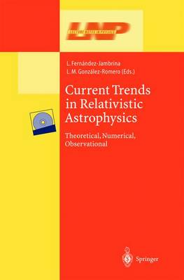 Current Trends in Relativistic Astrophysics: Theoretical, Numerical, Observational - Lecture Notes in Physics 617 (Paperback)