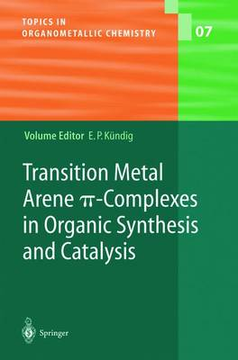 Transition Metal Arene Ï -Complexes in Organic Synthesis and Catalysis - Topics in Organometallic Chemistry 7 (Paperback)