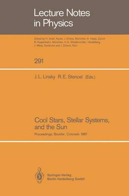 Cool Stars, Stellar Systems, and the Sun: Proceedings of the Fifth Cambridge Workshop on Cool Stars, Stellar Systems, and the Sun Held in Boulder, Colorado, July 7-11, 1987 - Lecture Notes in Physics 291 (Paperback)
