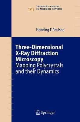 Three-Dimensional X-Ray Diffraction Microscopy: Mapping Polycrystals and their Dynamics - Springer Tracts in Modern Physics 205 (Paperback)