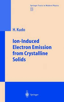 Ion-Induced Electron Emission from Crystalline Solids - Springer Tracts in Modern Physics 175 (Paperback)