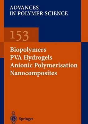 Biopolymers * PVA Hydrogels Anionic Polymerisation Nanocomposites - Advances in Polymer Science 153 (Paperback)
