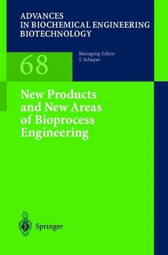 New Products and New Areas of Bioprocess Engineering - Advances in Biochemical Engineering/Biotechnology 68 (Paperback)