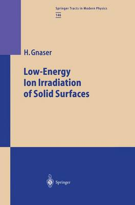 Low-Energy Ion Irradiation of Solid Surfaces - Springer Tracts in Modern Physics 146 (Paperback)