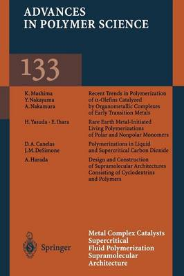 Metal Complex Catalysts Supercritical Fluid Polymerization Supramolecular Architecture - Advances in Polymer Science 133 (Paperback)